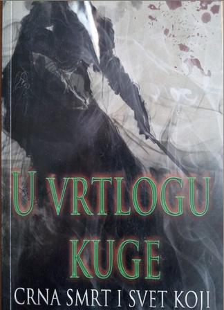 U VRTLOGU KUGE-crna smrt i svet koji je ona oblikovala