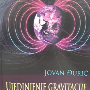 Ujedinjenje Gravitacije i Elektromagnetizma